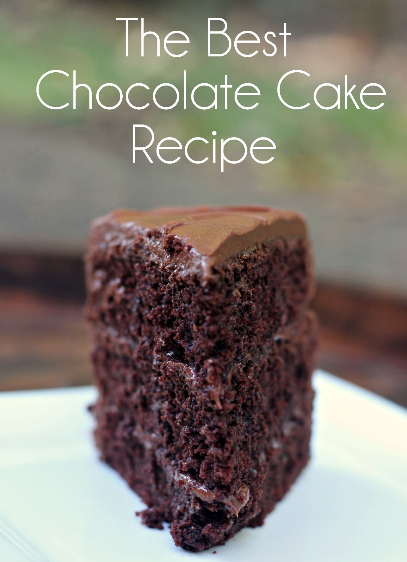 The Best Chocolate Cake Recipe Three Layer Chocolate Cake Chocolate Sour Cream Amazing Chocolate Cake Recipe Chocolate Cake Recipe Sour Cream Chocolate Cake