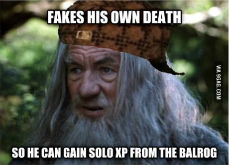 Scumbag Gandalf. And he leveled up from it and bought new equipment when he came back too!