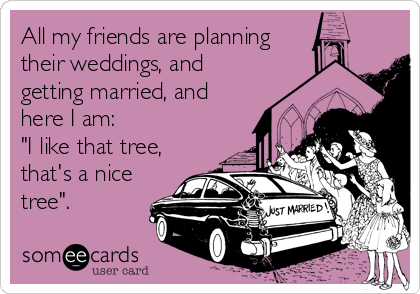 Image result for all my friends are getting married