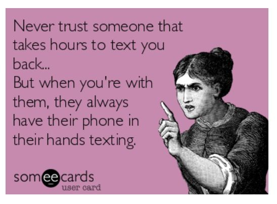 Don T Trust Anyone Who S Always On Their Phone Yet Takes Hours To Text You Back Truth Funny Quotes Phone Quotes Words
