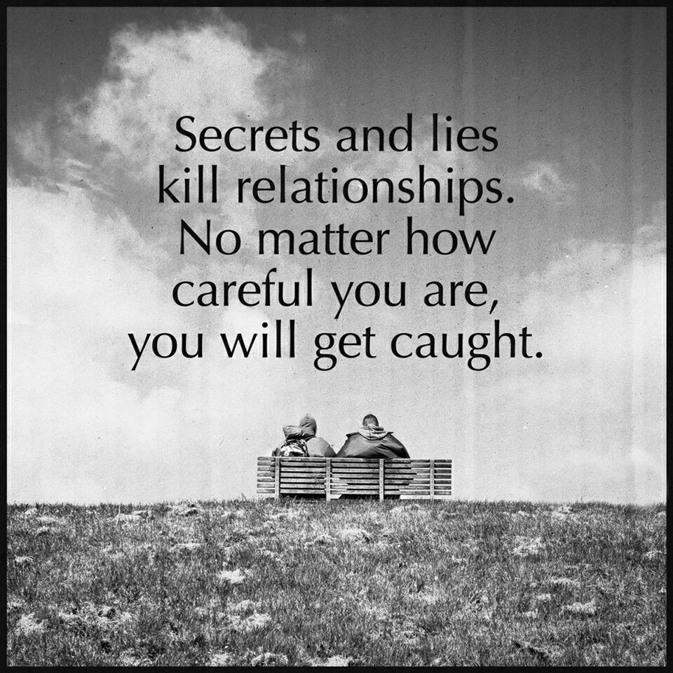 secrets and lies kill relationships No matter how careful you are you will caught Relationships Quotes
