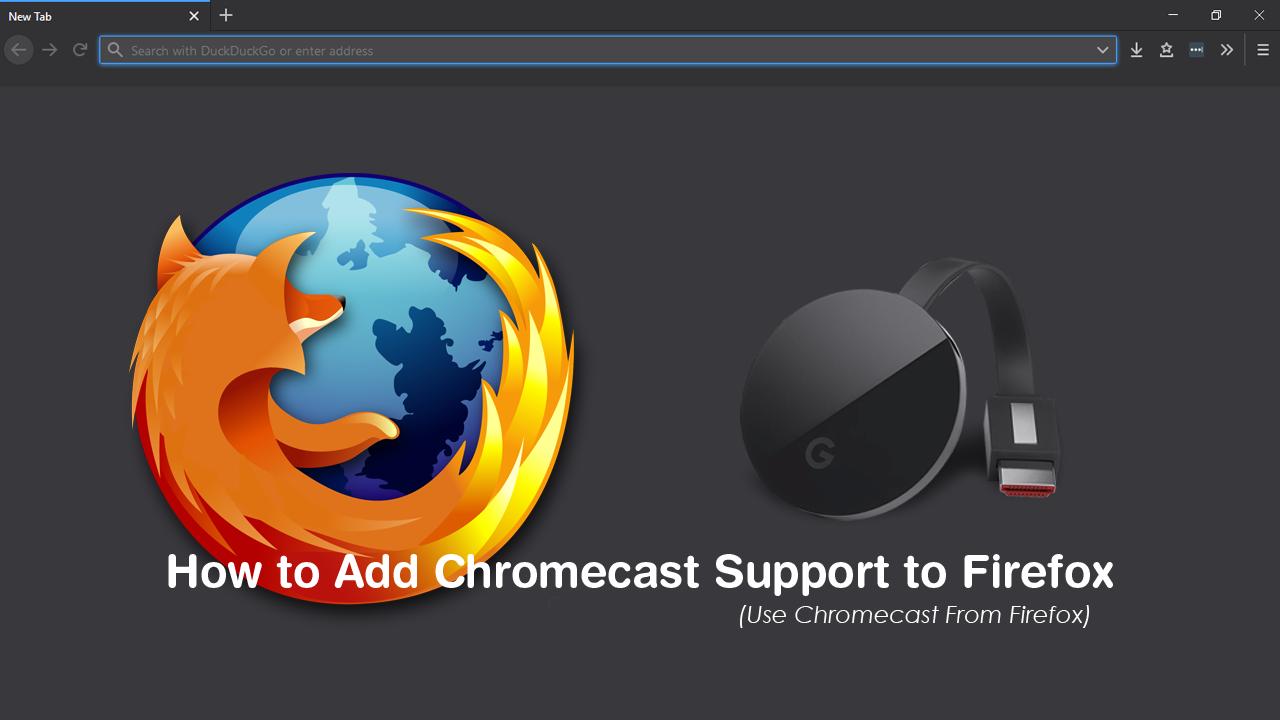 How to Add Chromecast Support to Firefox. (Use Chromecast