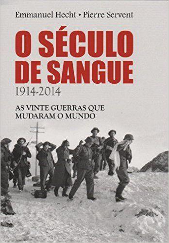 Século de Sangue. 1914 à 2014. As Vinte Guerras que Mudaram o Mundo - Livros na Amazon.com.br
