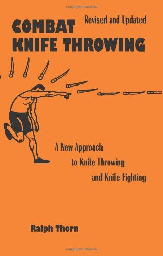 Combat Knife Throwing: A New Approach to Knife Throwing and Knife Fighting