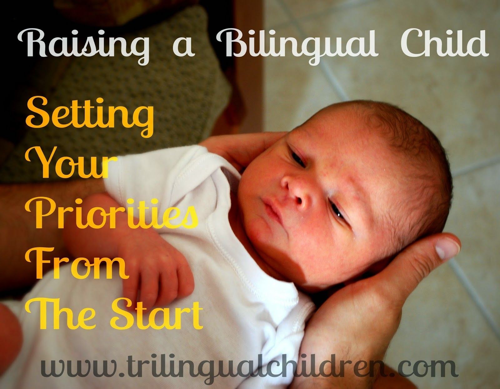 Raising a Trilingual Child: Raising a Bilingual Child : Setting Your Priorities From The Start.
