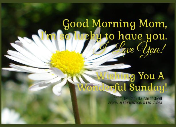 Good Morning Mom Wishing You A Wonderful Sunday Good Morning Sunday