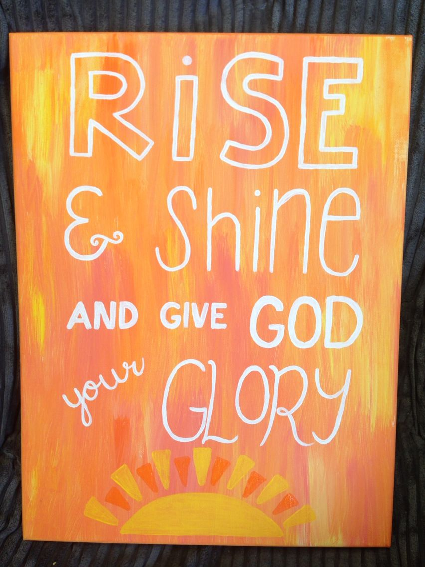 Rise and shine and give God your glory. Canvas painting