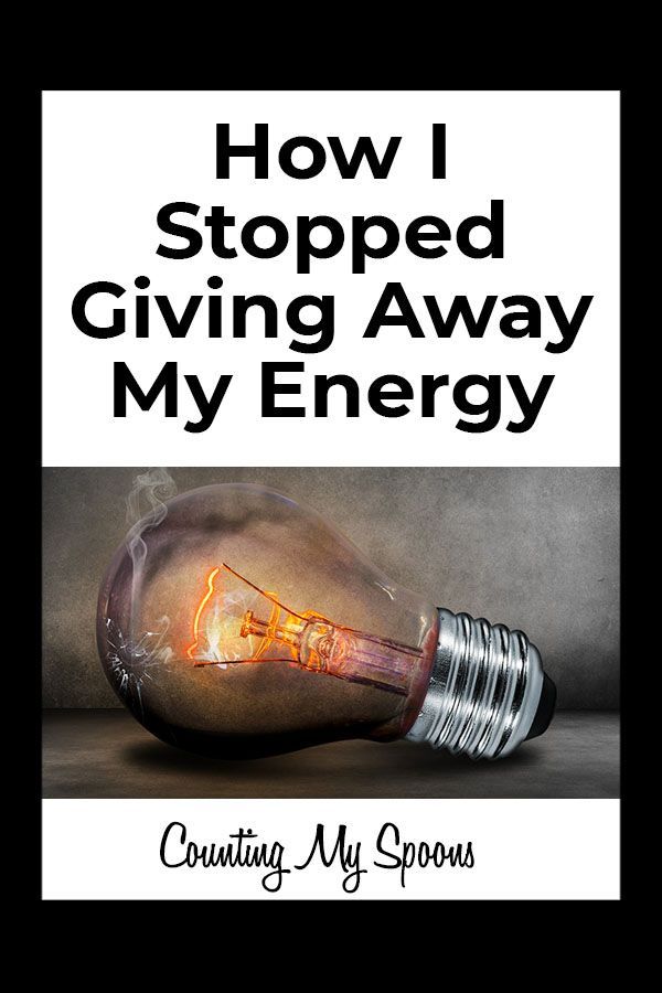 How I stopped giving away my energy. When you live with chronic illness your energy is limited, you can't afford to give it away. #chronicillness