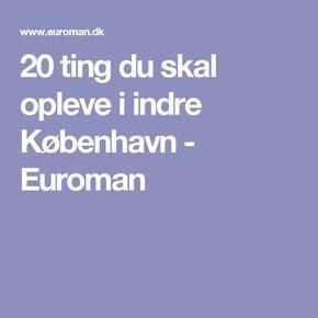 20 ting du skal opleve i indre København Euroman   Danmark