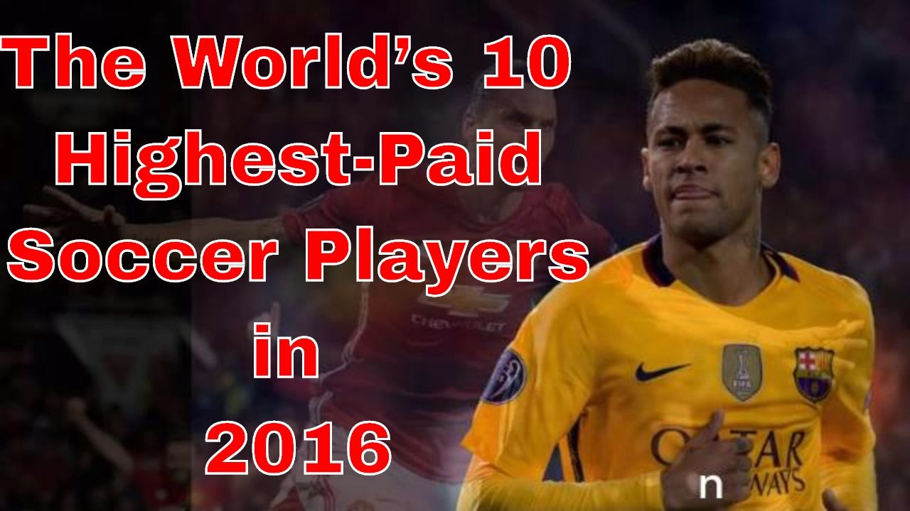 The World's 10 Highest Paid Soccer Players in 2016