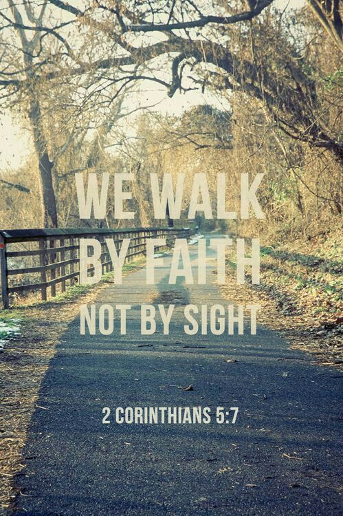 We Walk By Faith Not Sight