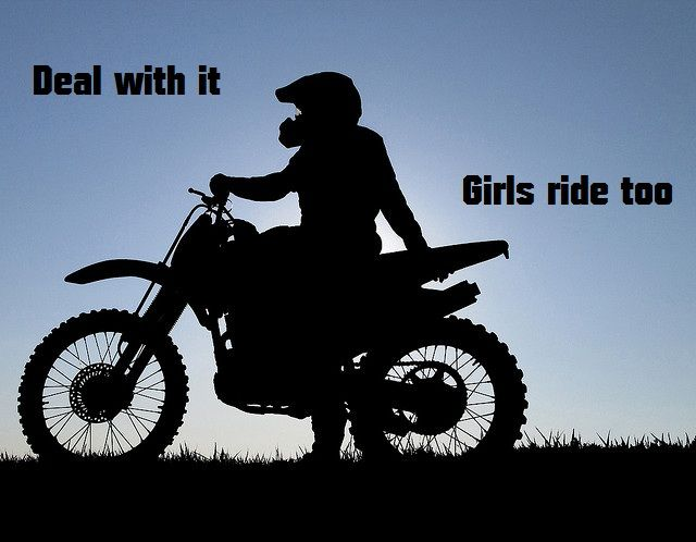Deal With It Girls Ride Too Been Riding Since I Was Five Motocross Love Dirt Bike Girl Dirtbikes