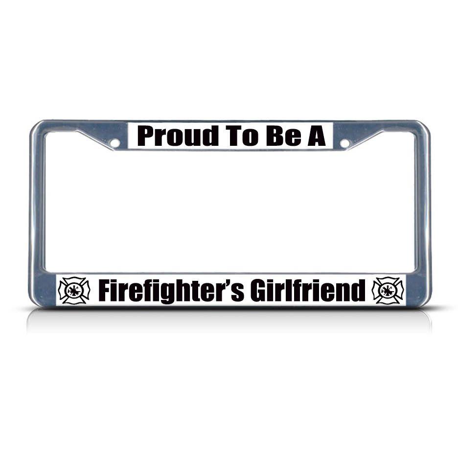 license plate frame mall proud firefighter girlfriend chrome heavy duty metal license plate frame 1799 httplicenseplateframemallcomprou