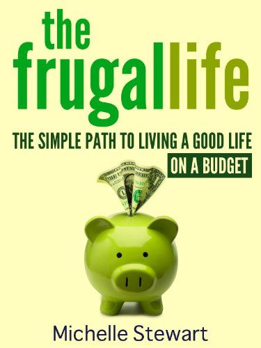 The Frugal Life The Simple Path to Living a Good Life on a Budget - simple budget