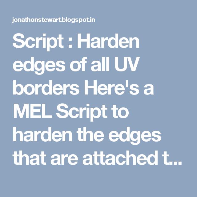 Script : Harden edges of all UV borders Here's a MEL Script