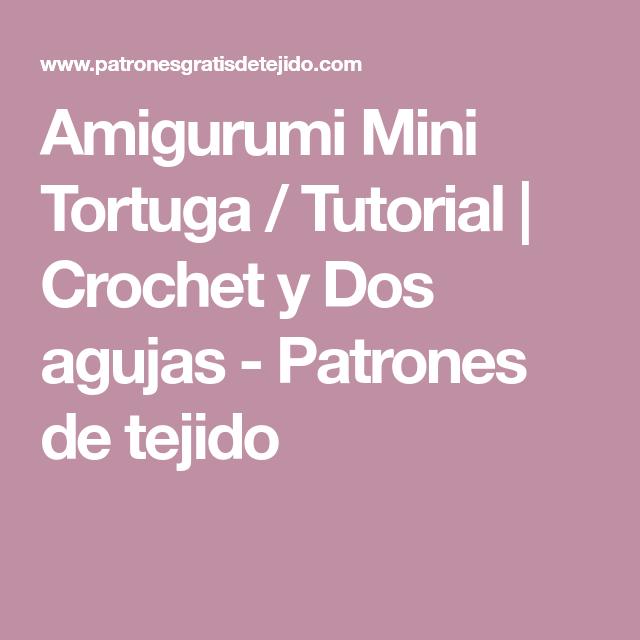 Amigurumi Mini Tortuga / Tutorial   Crochet y Dos agujas - Patrones ...