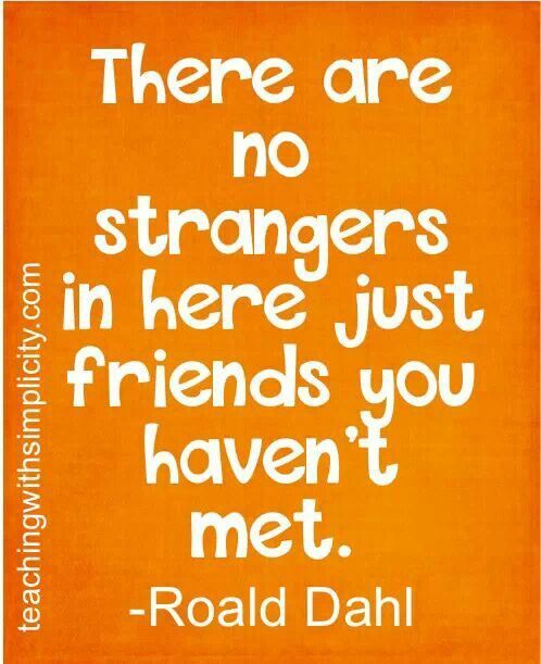There Are No Strangers In Here Just Friends You Haven T Met