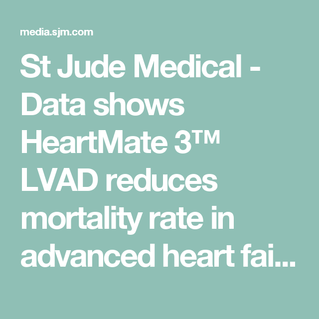 St Jude Medical - Data shows HeartMate 3™ LVAD reduces mortality ...