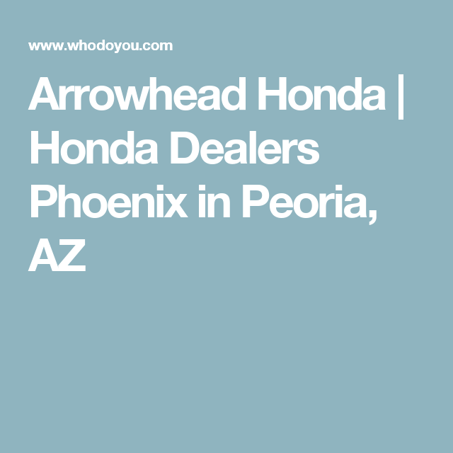 Arrowhead Honda Honda Dealers Phoenix In Peoria Az Camelback