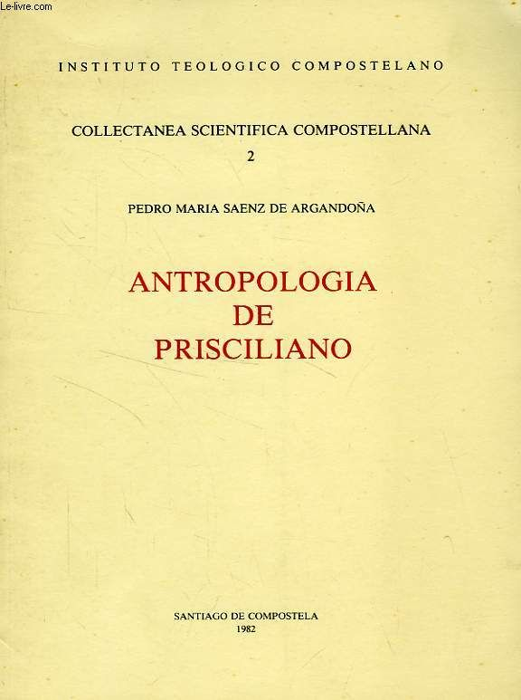 Antropología de Prisciliano / Pedro María Saenz de Argandoña PublicaciónSantiago de Compostela : Instituto Teológico Compostelano, 1982