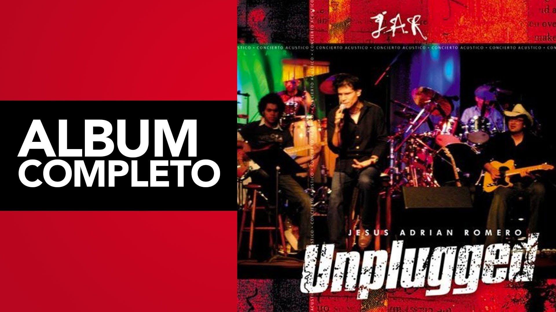 Unplugged Jesús Adrián Romero Album Completo Musicals Album Youtube