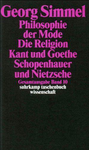 Gesamtausgabe in 24 Bänden: Band 10: Philosophie der Mode (1905). Die Religion (1906/1912). Kant und Goethe (1906/1916). Schopenhauer und Nietzsche (1907) (suhrkamp taschenbuch wissenschaft) von Michael Behr http://www.amazon.de/dp/351828410X/ref=cm_sw_r_pi_dp_Z8JWwb0FBM2M8