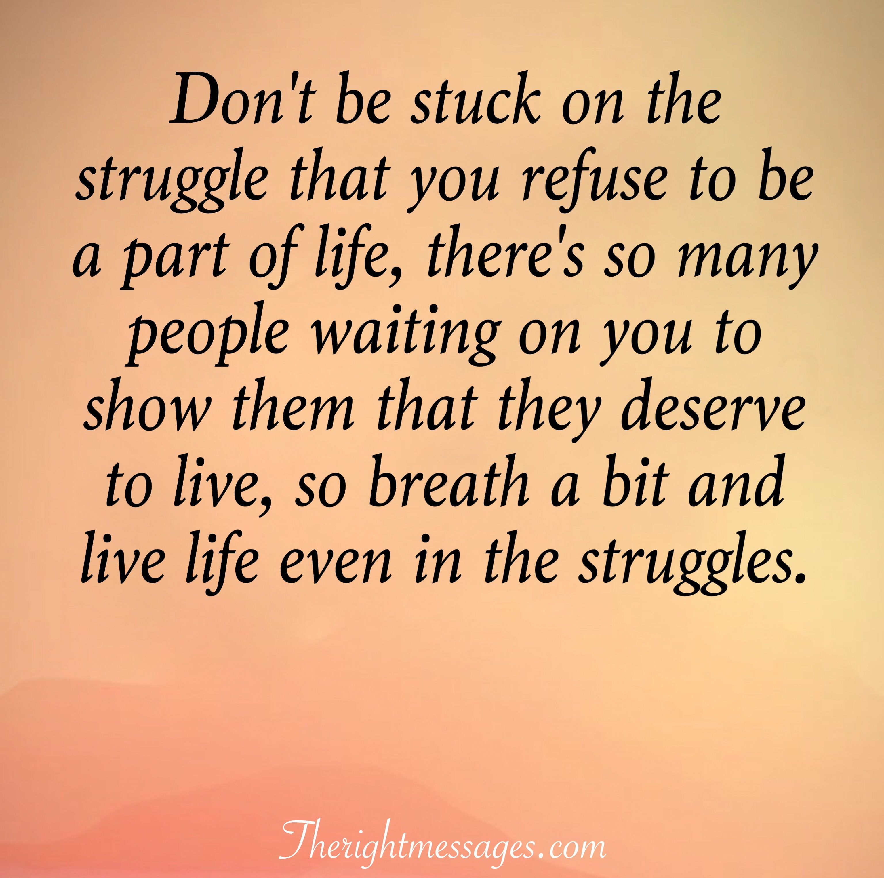 31 Inspirational Quotes About Life And Struggles The Right Messages Inspiring Quotes About Life Life Quotes Movie Quotes Inspirational
