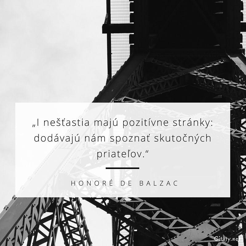 I nešťastia majú pozitívne stránky: dodávajú nám spoznať skutočných priateľov. - Honoré De Balzac