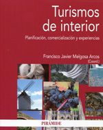 Turismos de interior : planificación, comercialización y experiencias / coordinador F. Javier Melgosa Arcos