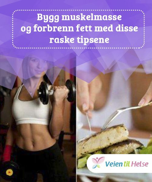 Bygge Muskelmasse Og Forbrenne Fett Med Disse Raske Tipsene