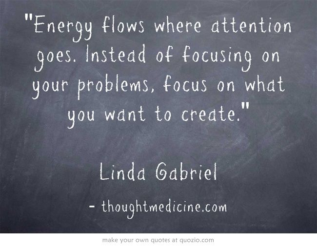 Energy Flows Where Attention Goes Instead Of Focusing On Your