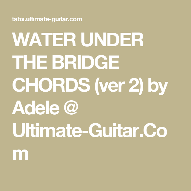 Water Under The Bridge Chords Ver 2 By Adele Ultimate Guitar