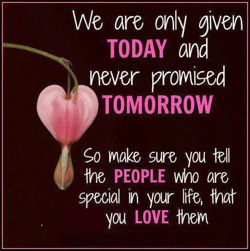 We Are Only Given Today And Never Promised Tomorrow Promise Quotes Tomorrow Is Never Promised Tomorrow Is Not Promised