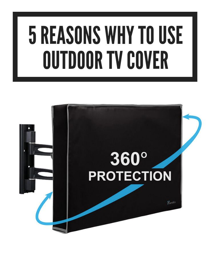 Tvs That Are Used Outside Affected By Weather Conditions And They Really Need Protection Find All Benefits From Using Outdoor Tv Covers