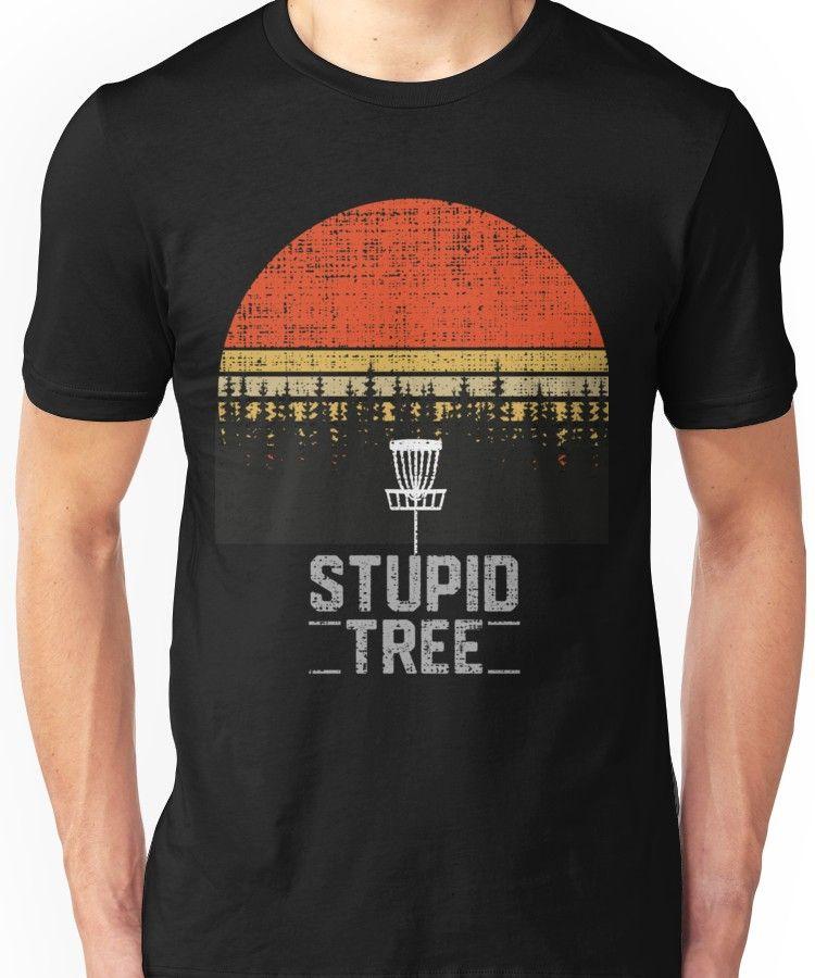 b59cdc775 Stupid Tree Funny Frisbee Disc Golf T-Shirt Tee Gift Unisex T-Shirt ...
