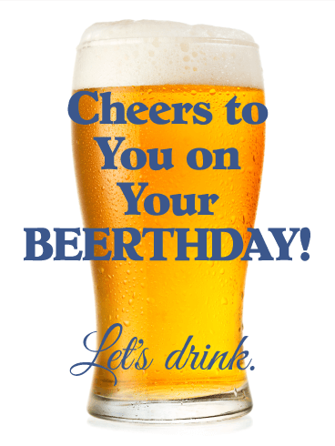 Beerthday Funny Birthday Card Raise A Glass To Your Good Friend On Their Beerthday The Funny Desig Happy Birthday Man Birthday Humor Birthday Wishes Funny
