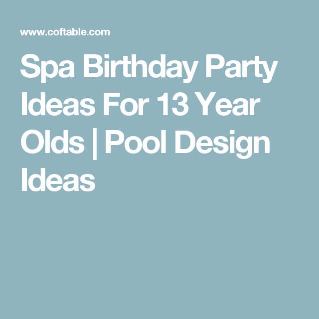 Spa Birthday Party Ideas For 13 Year Olds | Pool Design