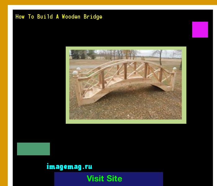 How To Build A Wooden Bridge 133811 - The Best Image Search
