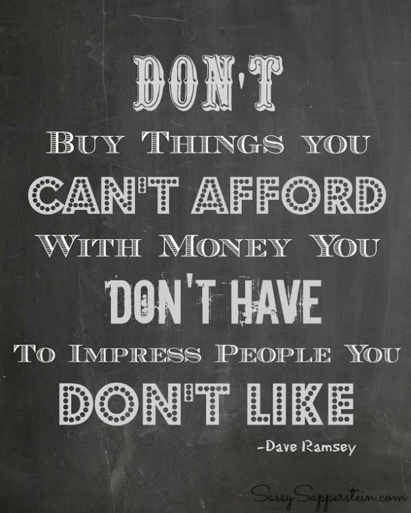 Don T Buy Things You Can T Afford With Money You Don T Have To