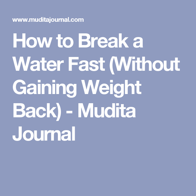 How to Break a Water Fast (Without Gaining Weight Back