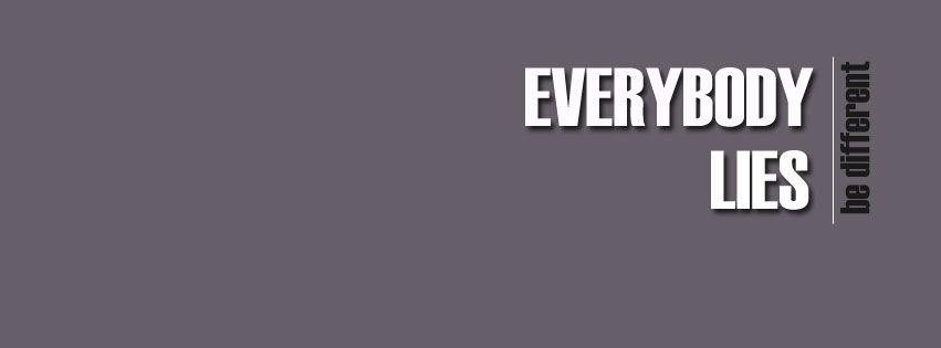 Everybody Lies Facebook Cover Everybody Lies Facebook Cover Lie
