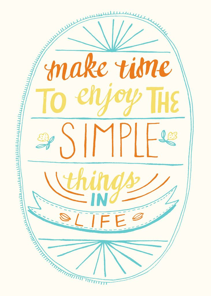 Make Time To Enjoy The Simple Things In Life Inspirational Quotes Inspirational Words Words Quotes