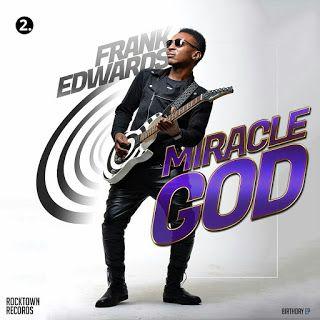 DOWNLOAD: Miracle God - Frank Edwards Lyrics (Gospel Song