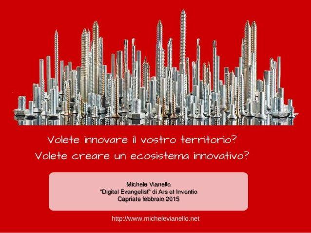 Innovare e digitalizzare la Pubblica Amministrazione http://www.slideshare.net/michelevianello/innovare-e-digitalizzare-la-pubblica-amministrazione-innovare-e-digitalizzare-il-territorio