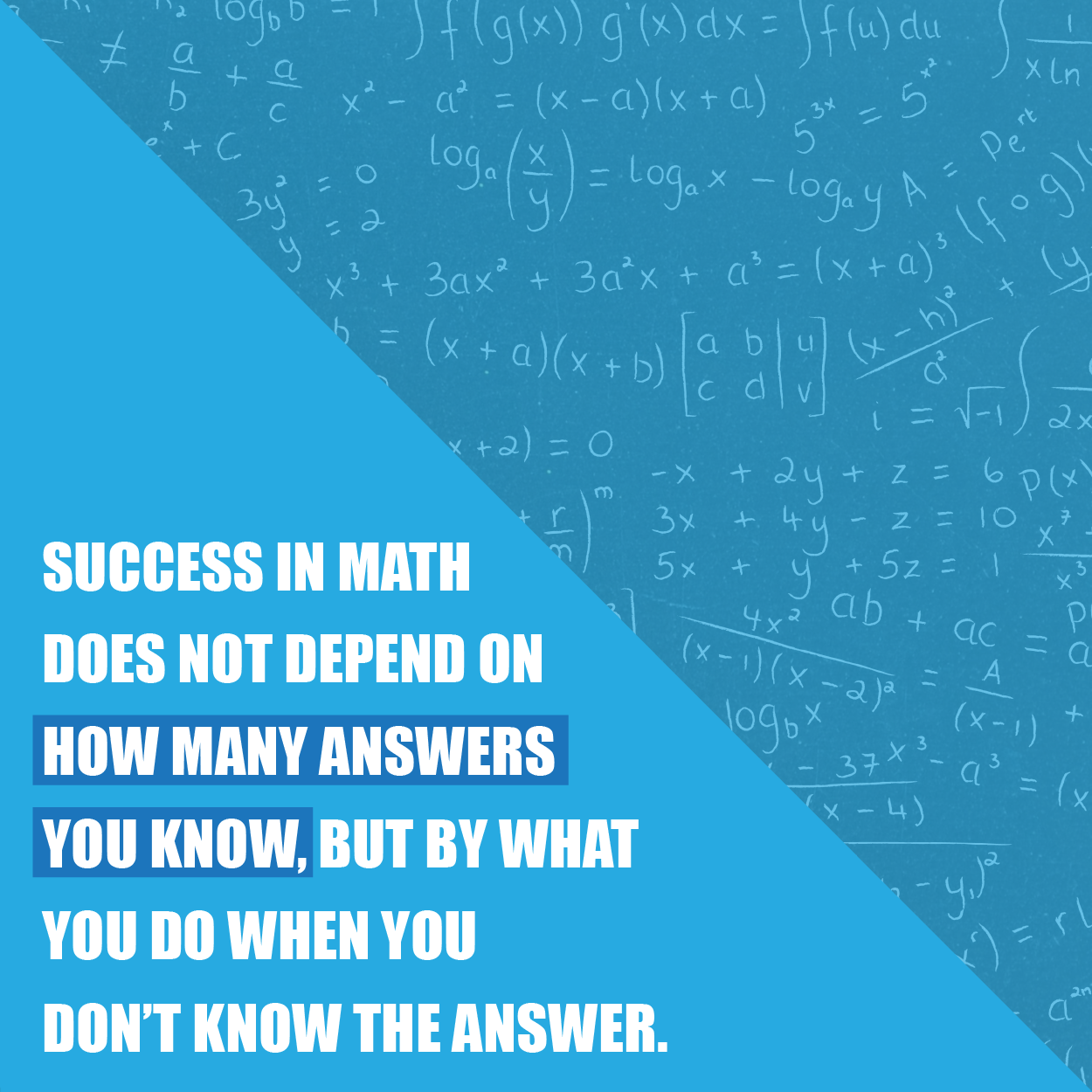 Success in math does not depend on how many answers you know, but by ...