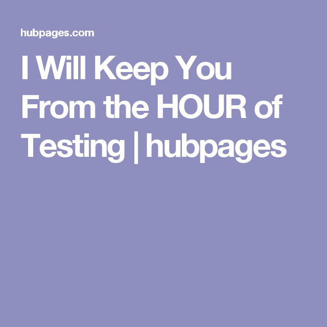 I Will Keep You From the HOUR of Testing | hubpages
