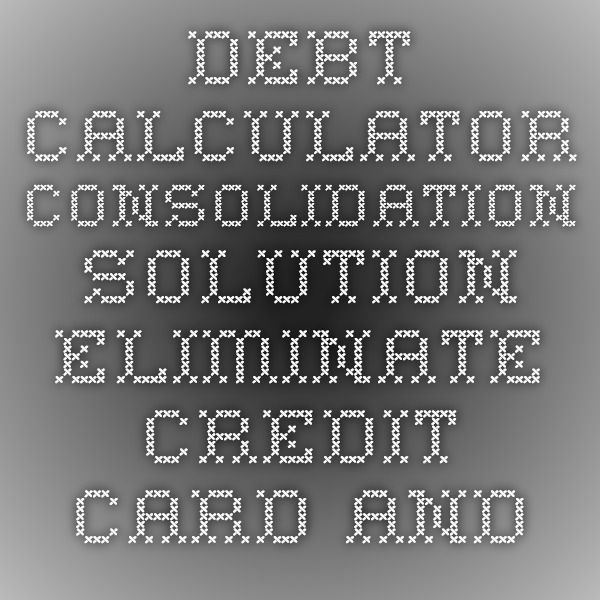 Debt Calculator Consolidation Solution Eliminate Credit Card and