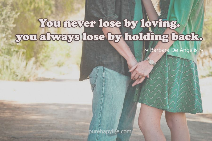 love quote: you never lose by loving. you always lose by holding back.