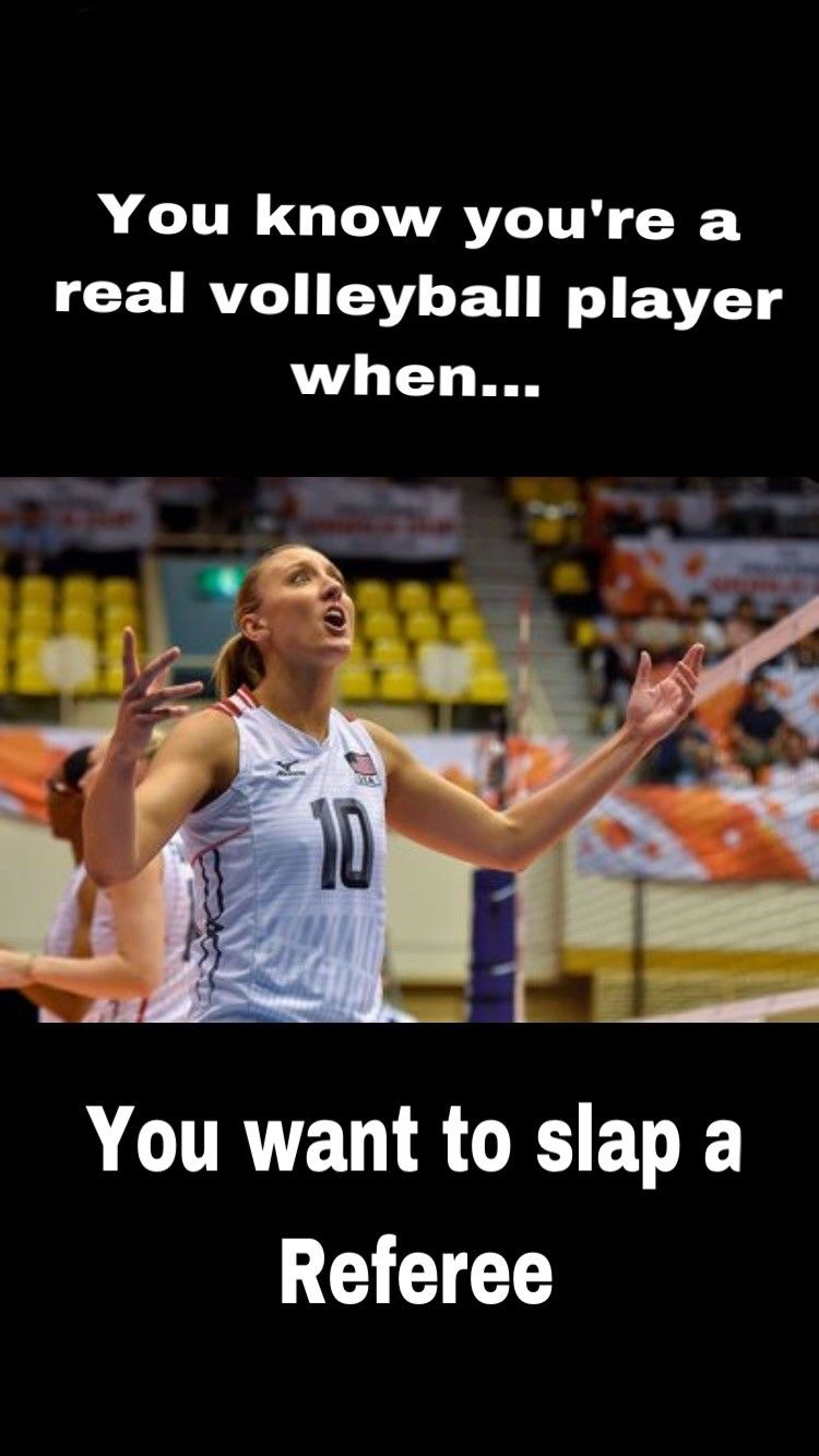 You Know You Re Any Other Person That Plays A Sport When You Want To Slap The Ref Volleyball Jokes Volleyball Inspiration Volleyball