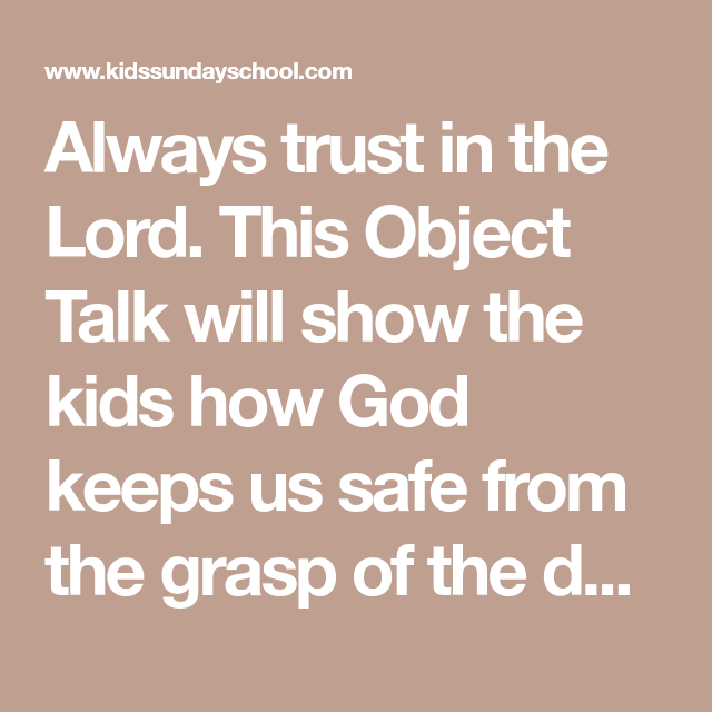 Always trust in the Lord  This Object Talk will show the